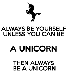 always-be-yourself-unless-you-can-be-a-unicorn-then-always-be-a-unicorn
